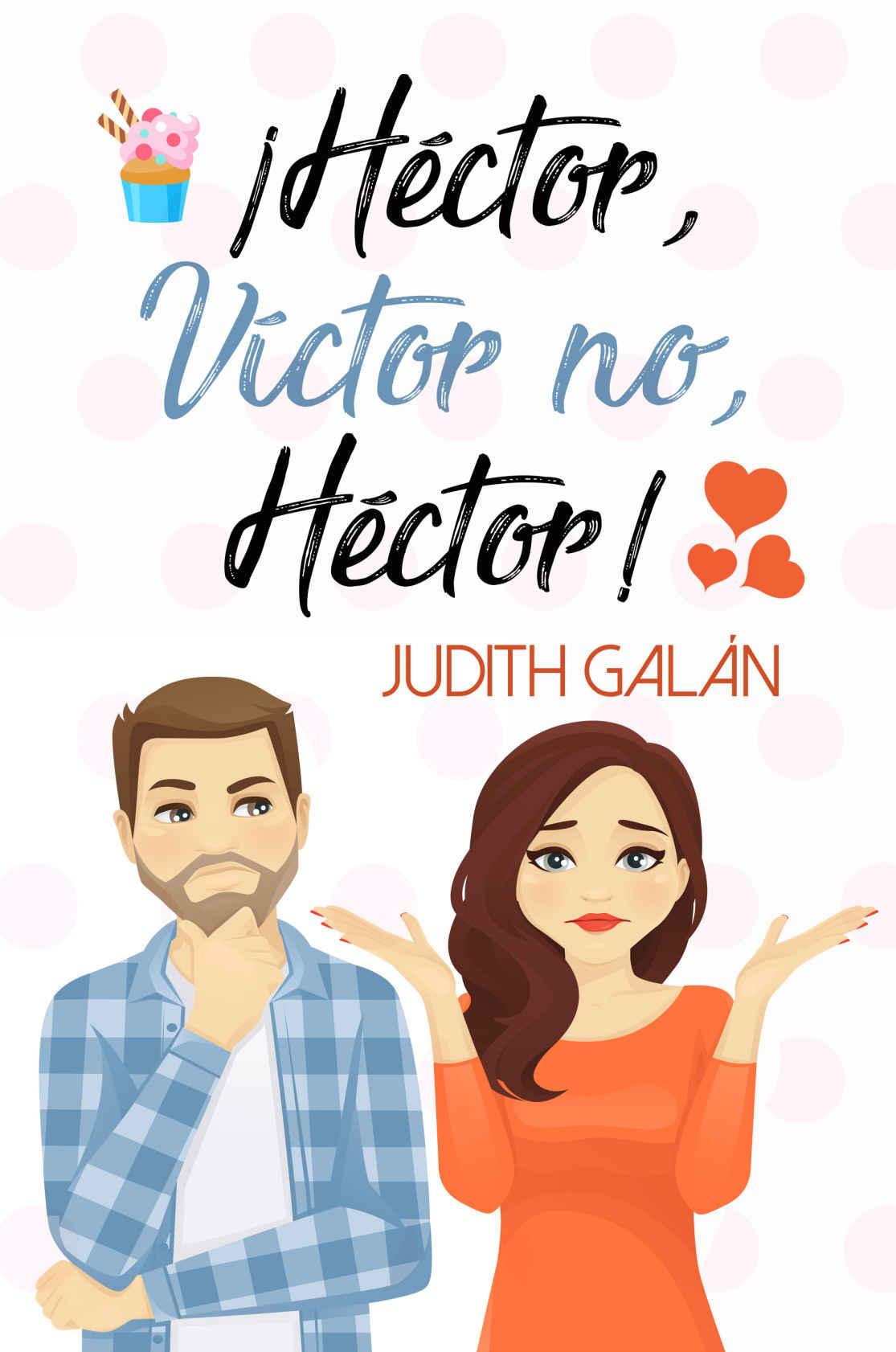 ¡Héctor, Víctor no, Héctor! - Judith Galán