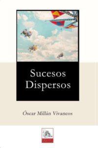 Sucesos dispersos - Óscar Millán VIvancos