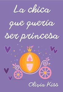 La chica que quería ser princesa (Chicas Magazine 4) - Olivia Kiss