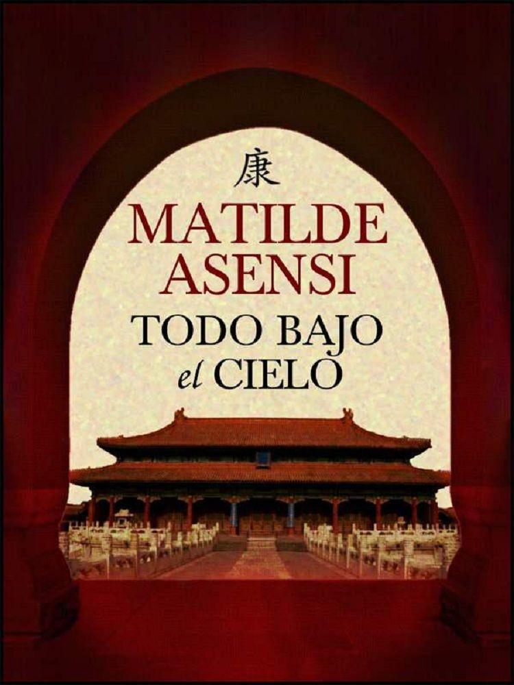 Todo bajo el cielo - Matilde Asensi