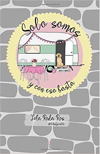 Solo somos y con eso basta - Lola Roda Ros