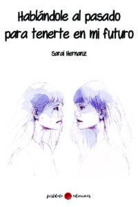 Hablándole al pasado para tenerte en mi futuro - Sarai Hernanz