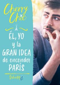 Él, yo y la gran idea de encender París - Cherry Chi
