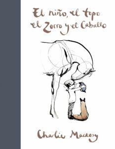 El niño el topo el zorro y el caballo - Charlie Mackesy